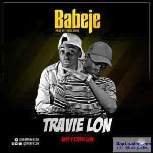 Travie Lon - Babeje ft. MayorKun (Prod. By Young John)